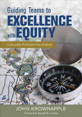 Guiding Teams to Excellence With Equity: Culturally Proficient Facilitation (Paperback)