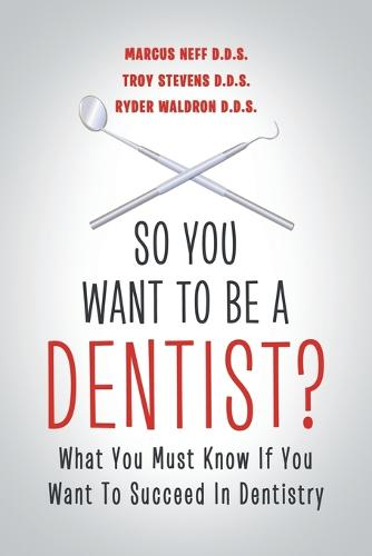 So You Want to Be a Dentist?: What You Must Know If You Want to Succeed in Dentistry (Paperback)