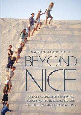 Beyond Nice: Creating Excellent Working Relationships in Churches and Other Christian Organisations (Paperback)