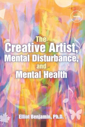 The Creative Artist, Mental Disturbance, and Mental Health (Paperback)