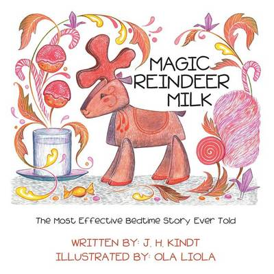 Magic Reindeer Milk: The Most Effective Bedtime Story Ever Told (Paperback)