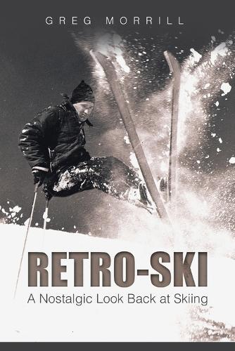 Retro-Ski: A Nostalgic Look Back at Skiing (Paperback)