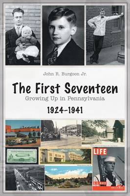 The First Seventeen: Growing Up in Pennsylvania, 1924-1941 (Paperback)