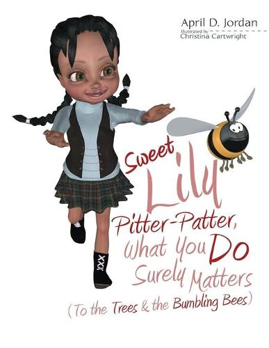 Sweet Lily Pitter-Patter, What You Do Surely Matters: (To the Trees & the Bumbling Bees) (Paperback)