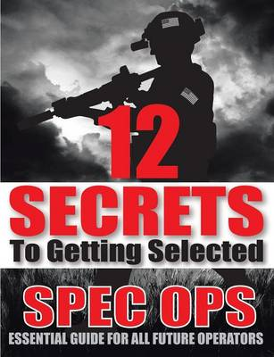 12 Secrets to Getting Selected: Spec Ops Essential Guide for All Future Operators (Paperback)