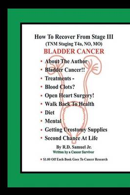 How to Recover from Stage III (Tnm Staging T4a, No, Mo) Bladder Cancer (Paperback)