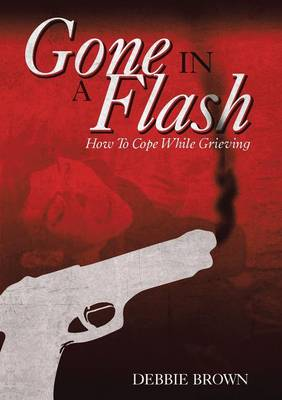 Gone in a Flash: How to Cope While Grieving (Paperback)