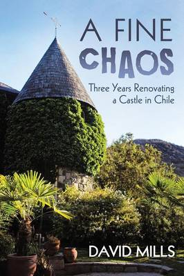 A Fine Chaos: Three Years Renovating a Castle in Chile (Paperback)