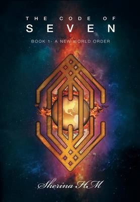 The Code of Seven: Book 1-A New World Order (Hardback)