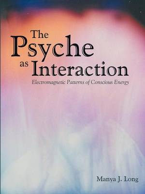 The Psyche as Interaction: Electromagnetic Patterns of Conscious Energy (Paperback)