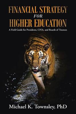 Financial Strategy for Higher Education: A Field Guide for Presidents, Cfos, and Boards of Trustees (Paperback)