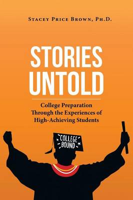 Stories Untold: College Preparation Through the Experiences of High-Achieving Students (Paperback)