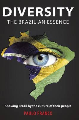 Diversity - The Brazilian Essence: Knowing Brazil by the Culture of Their People (Paperback)