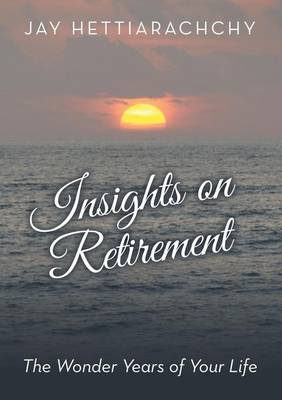 Insights on Retirement: The Wonder Years of Your Life (Paperback)