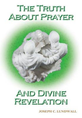 The Truth about Prayer and Divine Revelation (Hardback)