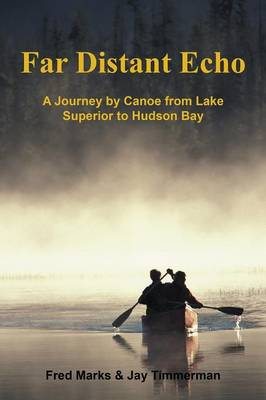 Far Distant Echo: A Journey by Canoe from Lake Superior to Hudson Bay (Paperback)
