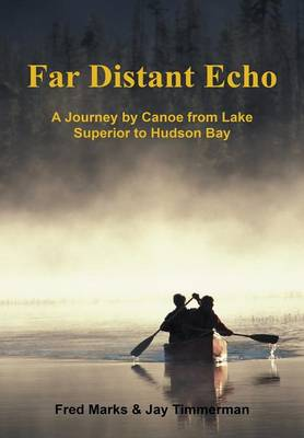 Far Distant Echo: A Journey by Canoe from Lake Superior to Hudson Bay (Hardback)