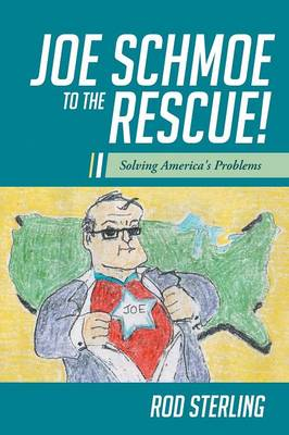 Joe Schmoe to the Rescue!: Solving America's Problems (Paperback)
