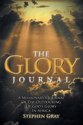 The Glory Journal: A Missionary's Journal of the Outpouring of God's Glory in Africa (Paperback)