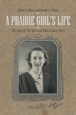 A Prairie Girl's Life: The Story of the Reverend Edna Lenora Perry (Paperback)
