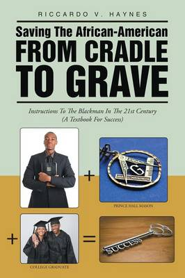 Saving the African-American from Cradle to Grave: Instructions to the Blackman in the 21st Century (a Textbook for Success) (Paperback)