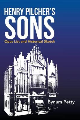Henry Pilcher's Sons: Opus List and Historical Sketch (Paperback)