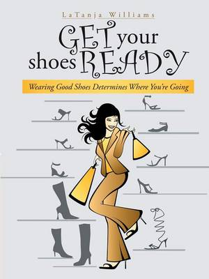 Get Your Shoes Ready: Wearing Good Shoes Determines Where You're Going (Paperback)