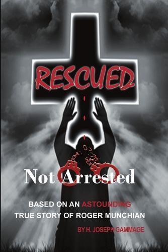 Rescued Not Arrested (Paperback)