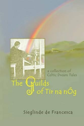 The Guilds of Tir Na Nog: A Collection of Celtic Dream Tales (Paperback)