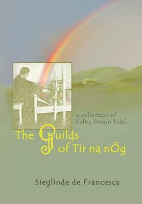 The Guilds of Tir Na Nog: A Collection of Celtic Dream Tales (Hardback)