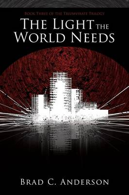 The Light the World Needs: Book Three of the Triumvirate Trilogy (Paperback)