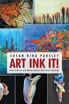 Art Ink It!: Paint with Ink and Make Jewelry from Your Clippings (Paperback)