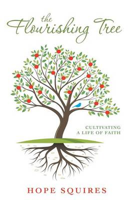 The Flourishing Tree: Cultivating a Life of Faith (Paperback)
