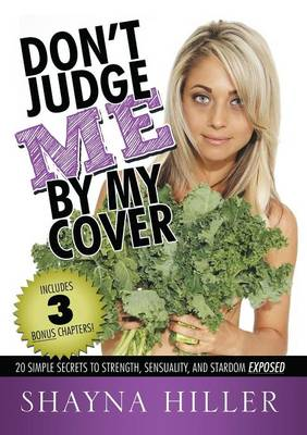 Don't Judge Me by My Cover: 20 Simple Secrets to Strength, Sensuality, and Stardom Exposed (Paperback)