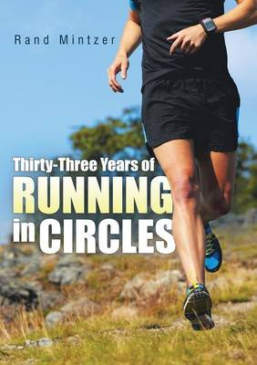 Thirty-Three Years of Running in Circles (Paperback)