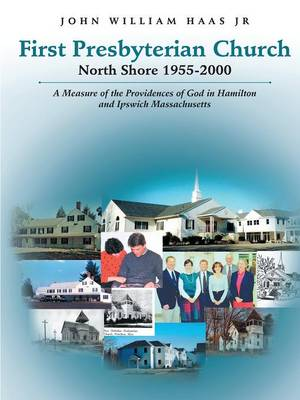 First Presbyterian Church North Shore 1955-2000: A Measure of the Providences of God in Hamilton and Ipswich Massachusetts (Paperback)