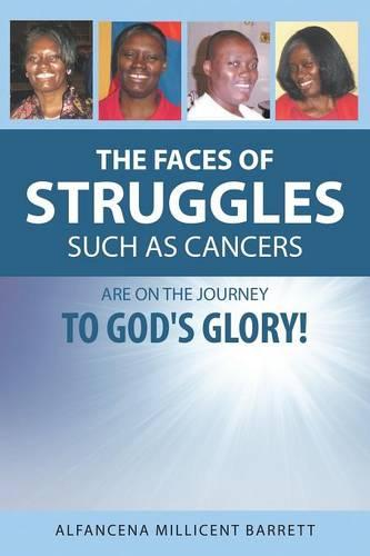 The Faces of Struggles Such as Cancers Are on the Journey to God's Glory! (Paperback)