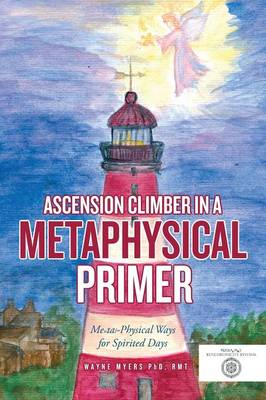 Ascension Climber in a Metaphysical Primer: Mental-Physical Ways for Spirited Days (Paperback)