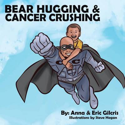Bear Hugging and Cancer Crushing (Paperback)