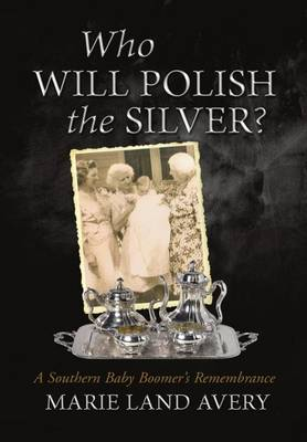 Who Will Polish the Silver?: A Southern Baby Boomer's Remembrance (Hardback)