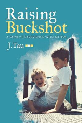 Raising Buckshot: A Family's Experience with Autism (Paperback)