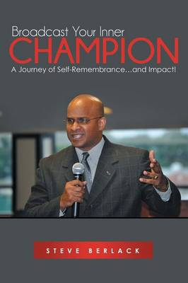 Broadcast Your Inner Champion: A Journey of Self-Remembrance...and Impact! (Paperback)