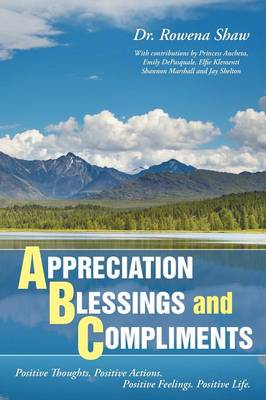 A Ppreciation B Lessings and C Ompliments: Positive Thoughts. Positive Actions. Positive Feelings. Positive Life (Paperback)