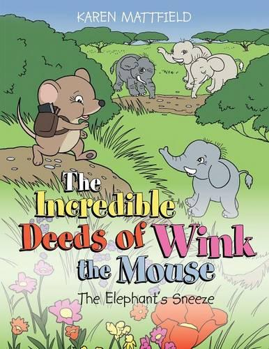 The Incredible Deeds of Wink the Mouse: The Elephant's Sneeze (Paperback)