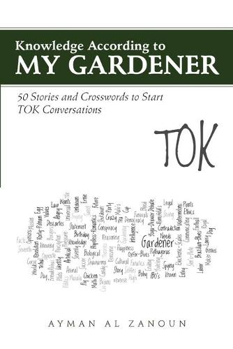 Knowledge According to My Gardener: 50 Stories and Crosswords to Start Tok Conversations (Paperback)