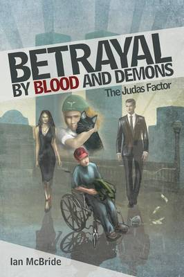 Betrayal by Blood and Demons: The Judas Factor (Paperback)