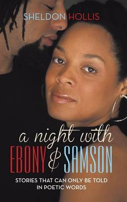 A Night with Ebony and Samson: Stories That Can Only Be Told in Poetic Words (Hardback)