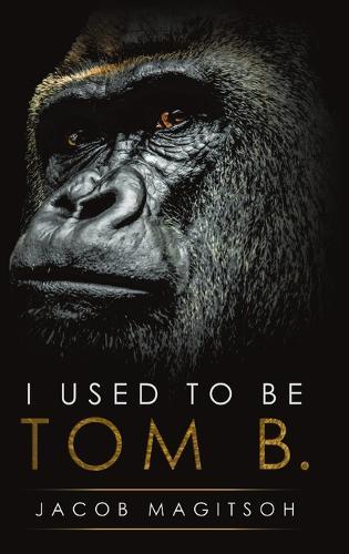 I Used To Be Tom B. (Hardback)