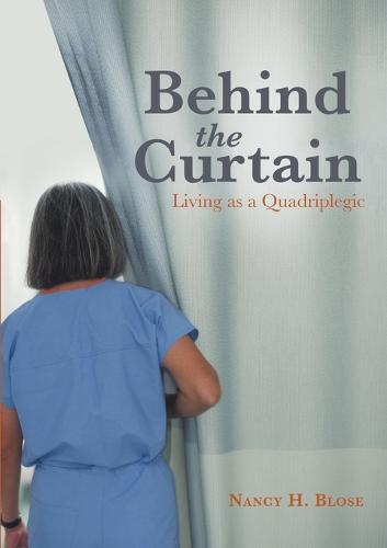 Behind the Curtain: Living as a Quadriplegic (Paperback)