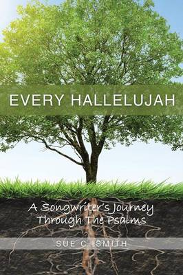 Every Hallelujah: A Songwriter's Journey Through the Psalms (Paperback)